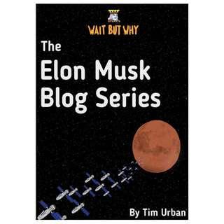 Tim Urban - The Elon Musk Blog Series: Wait But Why (ebook)