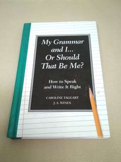 My Grammar and I... Or Should That be Me? By Caroline Taggart