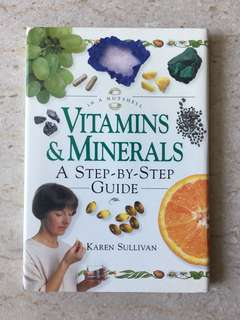 Vitamins & Minerals In A Nutshell - A Step-by-Step Guide by Karen Sullivan
