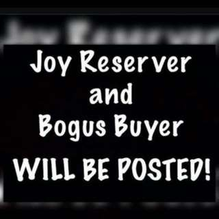No to Bogus buyers and Joy reservers pls!