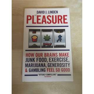 Pleasure: How our brains make junk food, exercise, marijuana, generosity & gambling feel so good - David J. Linden