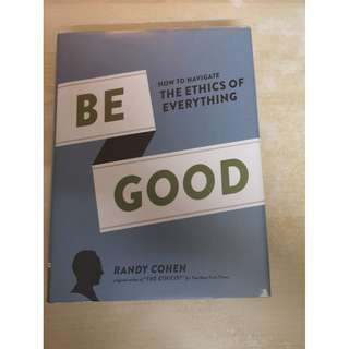 Be Good: How to navigate the ethics of everything - Randy Cohen
