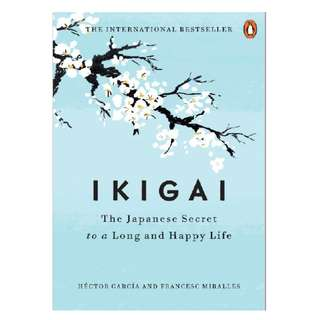 IKIGAI: The Japenese Secret to a Long and Happy Life by Garcia and Miralles