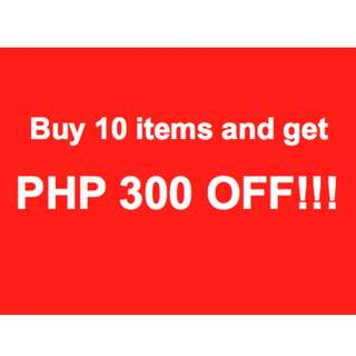 10 ITEMS - PHP 300 OFF!!!