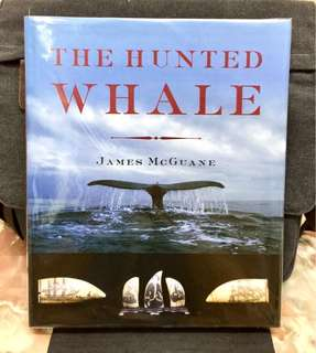 《Bran-New + Hardcover Edition + The Documentary & Photographic Exploration Of The Material Culture Of American Whaling In The Age Of Sail》James McGuane - THE HUNTED WHALE