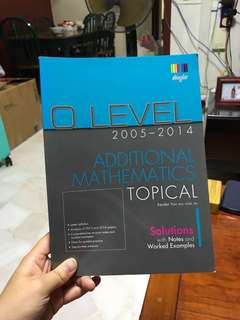 O-level Additional Mathematics TYS 2005 - 2014 Topical Solutions