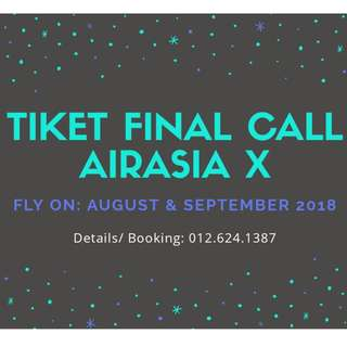 TIKET FINAL CALL AIRASIA X (AUG & SEPT 2018)