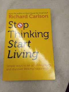 Stop Thinking Start Living by Richard Carlson
