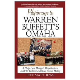 Pilgrimage to Warren Buffett's Omaha: A Hedge Fund Manager's Dispatches from Inside the Berkshire Hathaway Annual Meeting (ebook)