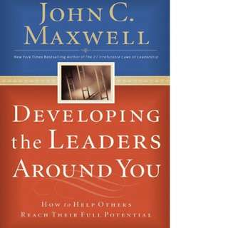 Developing the Leaders Around You: How to Help Others Reach Their Full Potential by John C. Maxwell
