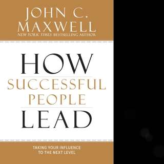 How Successful People Lead: Taking Your Influence to the Next Level (Successful People) by John C. Maxwell