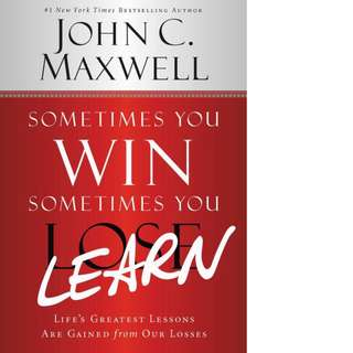 Sometimes You Win--Sometimes You Learn: Life's Greatest Lessons Are Gained from Our Losses by John C. Maxwell