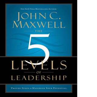 The 5 Levels of Leadership: Proven Steps to Maximize Your Potential by John C. Maxwell