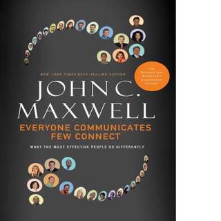 Everyone Communicates, Few Connect: What the Most Effective People Do Differently by John C. Maxwell