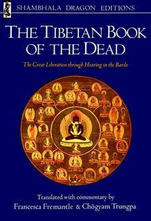 The Tibetan Book of the Dead. Guru Rinpoche. Translated Francesca Freemantle & Cogyam Trungpa