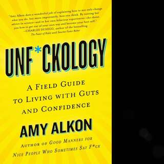 Unf*ckology: A Field Guide to Living with Guts and Confidence by Amy Alkon