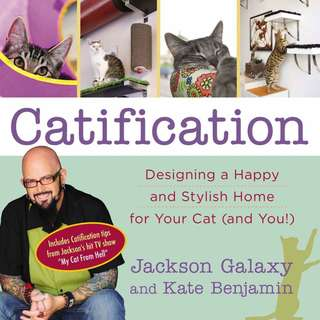 Jackson Galaxy - Catification Designing a Happy and Stylish Home for Your Cat (and You!) [eBook - PDF + EPUB]