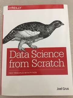 Data science from scratch, first principles with python, o'reilly, by joel grus