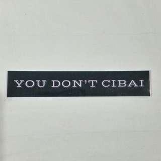 You Don't Cibai - Vinyl Typography Sticker By .Sirflunk.