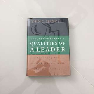 The 21 indispensable Qualities Of a Leader (John C. Maxwell)