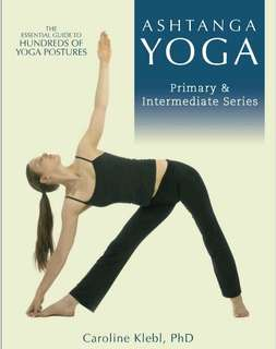 Ashtanga Yoga. Primary & Intermediate Series. Hundreds of Yoga Postures. Caroline Klebl PhD