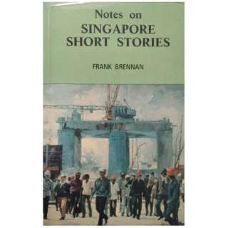 NOTES ON SINGAPORE SHORT STORIES BY FRANK BRENNAN