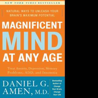 Magnificent Mind at Any Age: Natural Ways to Unleash Your Brain's Maximum Potential by Daniel G. Amen