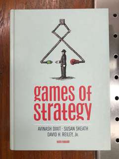The Games of Strategy by A Dixit, S Skeath, DH Reilly Jr