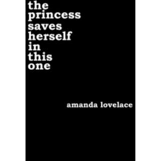 The Princess Saves Herself in this One (Amanda Lovelace)