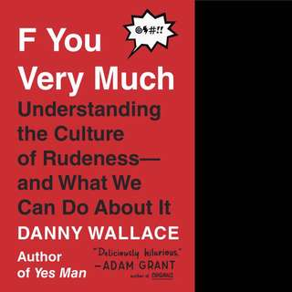 F You Very Much: Understanding the Culture of Rudeness--And What We Can Do about It by Danny Wallace