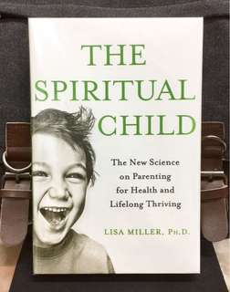《Bran-New + Hardcover Edition + How To Raise Strong Children In An Uncertain World》Dr Lisa Miller - THE SPIRITUAL CHILD : The New Science on Parenting for Health and Lifelong Thriving