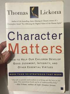 Character Matters: How to Help Our Children Develop Good Judgment, Integrity and Other Essential Virtues