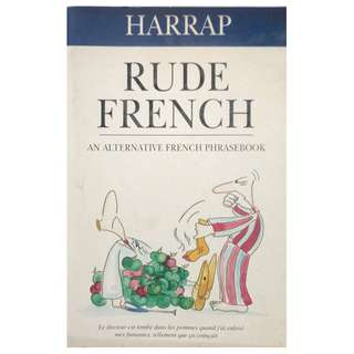 RUDE FRENCH - AN ALTERNATIVE FRENCH PHRASEBOOK POCKET SIZE