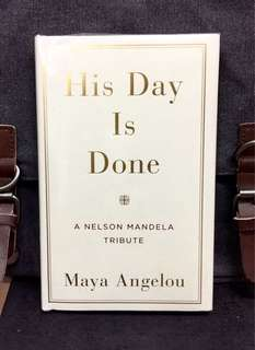 《Bran-New + Hardcover Edition + A Poetic Tribute To The Former South African President & Leader Of The Anti-Apartheid Movement》Maya Angelou - HIS DAY IS DONE : A Nelson Mandela Tribute
