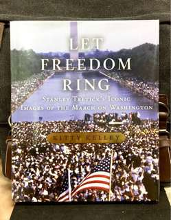 "《New Book Condition + Hardcover Collection + The March On Washington & ""I Have A Dream Speech""》Kitty Kelley & Stanley Tretick - LET FREEDOM RING : Stanley Tretick's Iconic Images of the March on Washington"