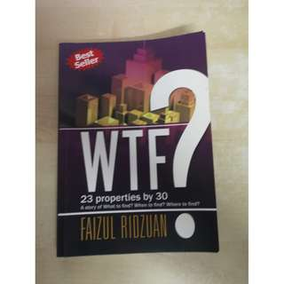 WTF? 23 Properties by 30: A Story Of What To Find? When To Find? Where To Find? by Faizul Ridzuan