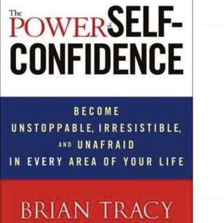 The Power of Self-Confidence: Become Unstoppable, Irresistible, and Unafraid in Every Area of Your Life by Brian Tracy