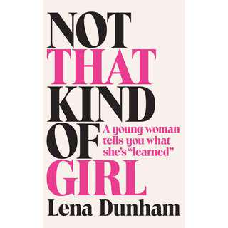 """Not That Kind of Girl: A Young Woman Tells You What She's """"Learned"""" (1200 Page Mega eBook)"""