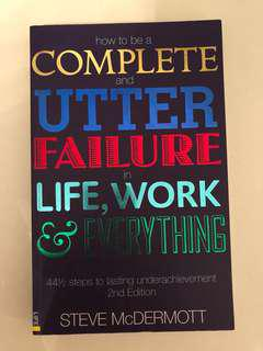 How to be a complete and utter failure in life, work and everything