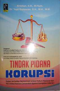 TINDAK PIDANA KORUPSI Kajian terhadap Harmonisasi antara Hukum Nasional dan The United Nations Convention Against Corruption (UNCAC)  Kristian, S.H., M.Hum. Dr. Yopi Gunawan, S.H., M.H., M.M.