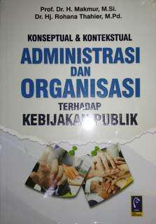 KONSEPTUAL & KONTEKSTUAL ADMINISTRASI DAN ORGANISASI TERHADAP KEBIJAKAN PUBLIK   Prof. Dr. H. Makmur, M.Si. Dr. Hj. Rohana Thahier, M.Pd.    REFIKA ADITAMA    ORIGINAL