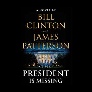 The President is Missing, A Novel - Bill Clinton and James Patterson