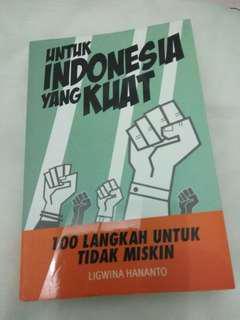 Untuk Indonesia yang Kuat. 100 Langkah Untuk Tidak Miskin