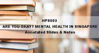 HP8003 ARE YOU OKAY? MENTAL HEALTH IN SINGAPORE [Slides & Notes]