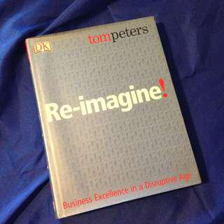 Re-Imagine! Business Excellence in the Disruptive Age by Tom Peters