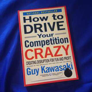 How to Drive Your Competition Crazy by Guy Kawasaki