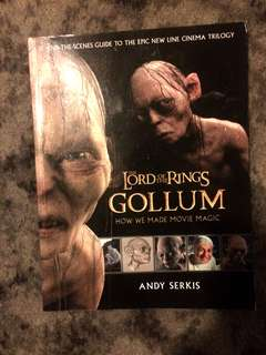 The lord of the rings Gollum: how we made the movie magic by andy serkis