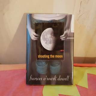 Shooting the Moon Hardbound by Frances Dowell
