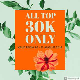 ALL TOPS 30K ONLY!!!
