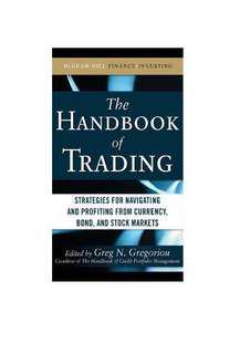The Handbook of Trading: Strategies for Navigating and Profiting from Currency, Bond, and Stock Markets (McGraw-Hill Financial Education Series) 1st Edition